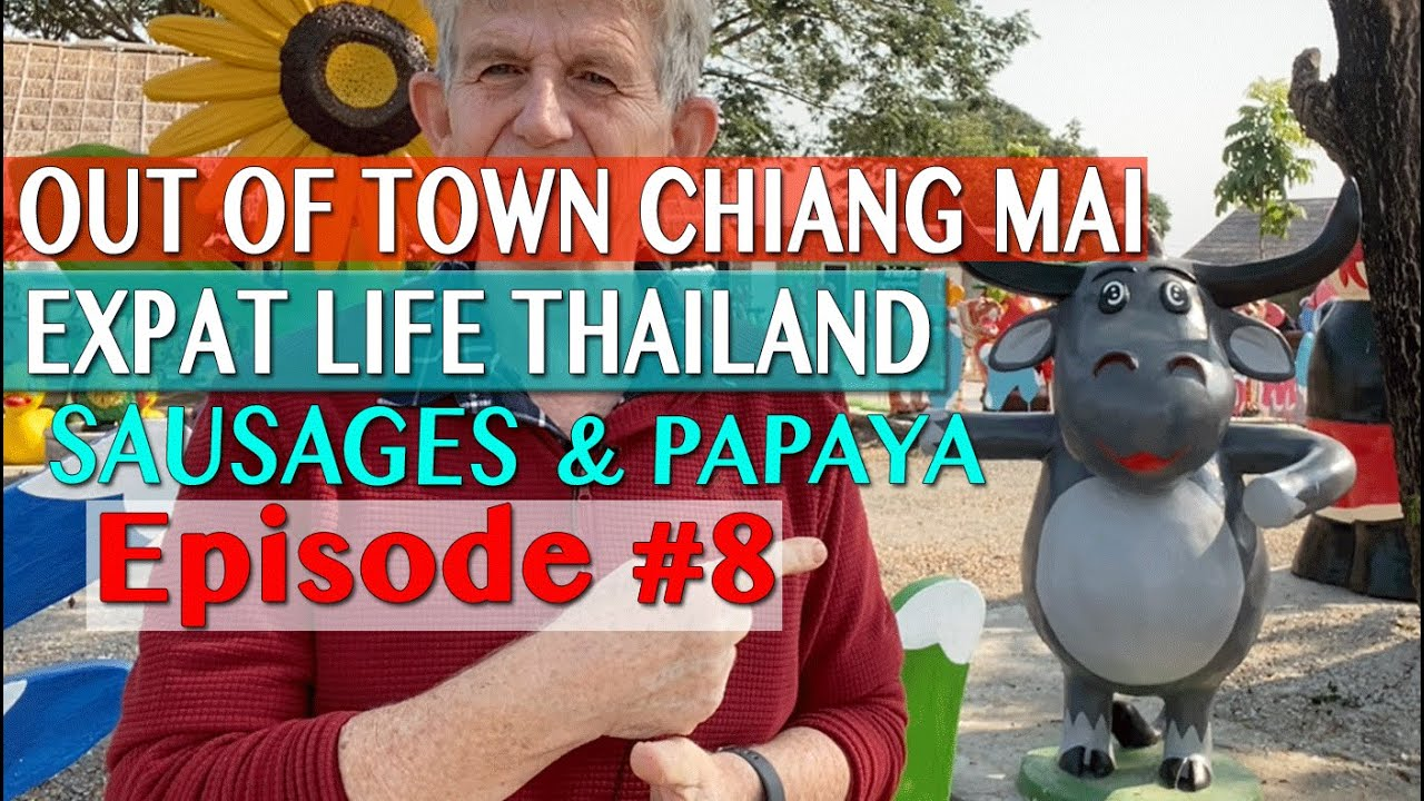 Out Of Town Chiang Mai - Expat Life In Thailand - Sausages & Papaya