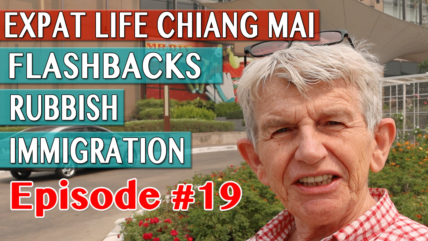 Expat Life Chiang Mai - Flashbacks Rubbish & Immigration